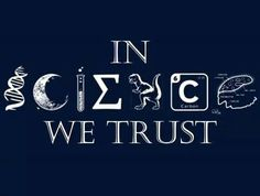 In Science we trust. From Ifuckinglovescience