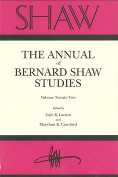 SHAW: THE ANNUAL OF BERNARD SHAW STUDIES, VOL. 22 Edited by Gale Larson: http://www.psupress.org/books/titles/0-271-02227-2.html