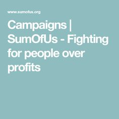 Campaigns | SumOfUs - Fighting for people over profits