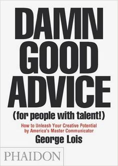 Damn Good Advice (For People with Talent!): How To Unleash Your Creative Potential by America's Master Communicator