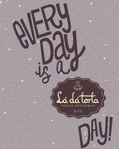 Simples, todos os dias são Lá dá Torta!!!!
