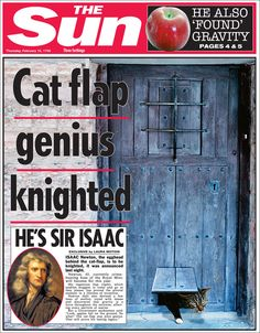 1705: The knighthood of Sir Isaac Newton. The Sun shows how the front page of the newspaper would have looked like at certain points in history.