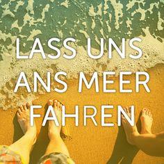Lass uns ans Meer fahren