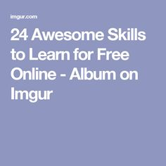 24 Awesome Skills to Learn for Free Online - Album on Imgur