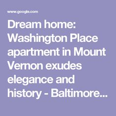 Dream home: Washington Place apartment in Mount Vernon exudes elegance and history - Baltimore Sun