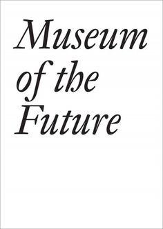 "New Book: Museum of the Future / edited by Cristina Bechtler and Dora Imhof, 2014. ""Museums of contemporary art are expanding and in crisis ... the question of which art is to be collected is also becoming a more openly discussed topic in a globalized art world. How do curators meet these challenges?"""