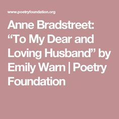 essays on anne bradstreets poems Anne bradstreet essay | essay this student essay consists of approximately 2 pages of analysis of a puritan and her poetry summary: in her poem to my dear and loving husband, anne bradstreet expresses her profound love and undying affection for her husband.
