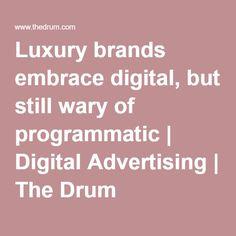 Luxury brands embrace digital, but still wary of programmatic Be Still, Drum, Luxury Branding, Advertising, Digital, Drums, Commercial Music