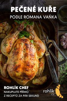 Nepřemýšlejte, co vařit. Nakupte rychle bez hledání. Uvařte si perfektní pečené kuře podle Romana Vaňka.  #kure #kuře #pecenekure #pečenékuře #obed #vecere #recept  #romanvaněk #romanvanek #rohlikchef #rohlikcz #vaření #vareni #farmarskekure #farmářskékuře Czech Recipes, Poultry, Turkey, Meat, Chicken, Food, Backyard Chickens, Turkey Country, Essen