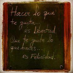 """""""Hacer lo que te gusta... es Libertad. Que te guste lo que haces... es Felicidad."""" #Citas #Frases @Candidman"""