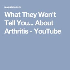 What They Won't Tell You... About Arthritis - YouTube