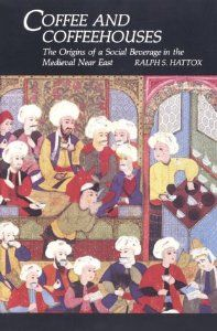 Coffee and Coffeehouses: The Origins of a Social Beverage in the Medieval Near East (Near Eastern Studies, University of Washington): Ralph ...