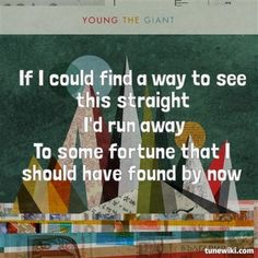 For the blue days: Cough Syrup by Young the Giant. Music Lyrics, Lyric Art, Young The Giant, Cough Syrup, Chance The Rapper, Janis Joplin, Film Music Books, Feeling Down, Heart Quotes