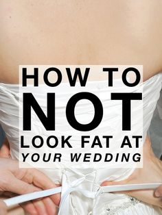 How To Not Look FAT At Your Wedding. I'm sure I'll appreciate this one day lol