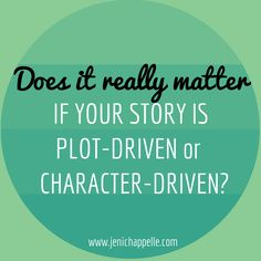 Does it really matter if your story is plot-driven or character-driven? It is a thing to consider. by Jeni Chappelle