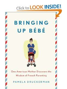 Bringing Up Bébé: One American Mother Discovers the Wisdom of French Parenting: Pamela Druckerman: 9781594203336: Amazon.com: Books