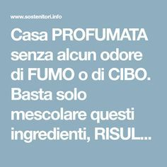 Casa PROFUMATA senza alcun odore di FUMO o di CIBO. Basta solo mescolare questi ingredienti, RISULTATO INCREDIBILE. ECCO DI COSA SI TRATTA - Sostenitori delle Forze dell'Ordine Green Life, Organization Hacks, Organizing Tips, Problem Solving, Housekeeping, Cleaning Hacks, Sweet Home, How To Plan, Hobby