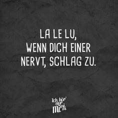 Visual Statements®️ La le lu, wenn dich einer nervt, schlag zu. Sprüche / Zitate / Quotes / Ichhörnurmimimi / witzig / lustig / Sarkasmus / Freundschaft / Beziehung / Ironie