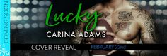 COVER REVEAL: LUCKY by CARINA ADAMS   Publication Date: March 1 2017  Cover Design: Melody Simmons  Blurb  Everyone loves Lucky # 7.  Hes the whole package  smart athletic and sexy as sin.  A filthy talking bad boy he can have any woman he wants.  Except me.  A chance encounter. One unforgettable night.  Thats all we could ever have. At least thats what we tell ourselves.  Fate has other plans.  If anyone found out I would lose my job.  He could lose his scholarship.  Some things are worth…