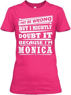I May Be Wrong But I Hightly Doubt It Because I'm Monica Heliconia Women's T-Shirt Front