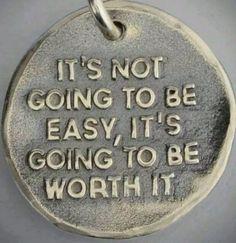 No será fácil, pero valdrá la pena...