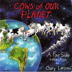 Cows of Our Planet, by Gary Larson.