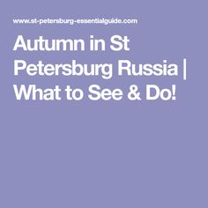 Autumn in St Petersburg Russia | What to See & Do!