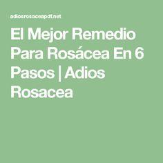 El Mejor Remedio Para Rosácea En 6 Pasos | Adios Rosacea
