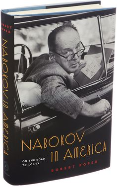 """""""Nabokov in America: On the Road to Lolita"""" by Robert Roper. A writer argues that Vladimir Nabokov's dive into American life and literary traditions informed and improved his work."""