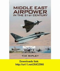 MIDDLE EAST AIR FORCES IN THE 21ST CENTURY (9781848840997) Tim Ripley , ISBN-10: 1848840993  , ISBN-13: 978-1848840997 ,  , tutorials , pdf , ebook , torrent , downloads , rapidshare , filesonic , hotfile , megaupload , fileserve