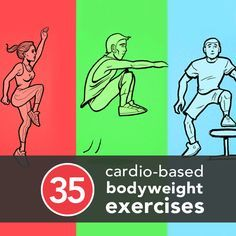 35 Cardio-Based Bodyweight Exercises- good ideas for a rainy day when you need to sweat and hate stationary machines
