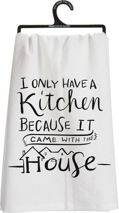 I Only Have a Kitchen Becaue it Came with the House Kitchen Towel - Tittles & Bits