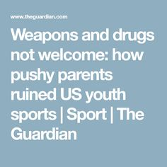 Weapons and drugs not welcome: how pushy parents ruined US youth sports | Sport | The Guardian