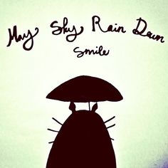 May Sky Rain Down Smile! Can you guess the silhoutte? It's Totoro xD