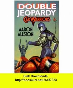 Double Jeopardy Car Warriors 2 (9780812534634) Aaron Allston , ISBN-10: 0812534638  , ISBN-13: 978-0812534634 ,  , tutorials , pdf , ebook , torrent , downloads , rapidshare , filesonic , hotfile , megaupload , fileserve