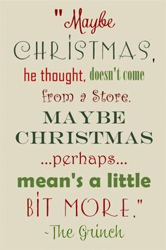 """Grinch quote, """"Maybe Christmas, he thought, doesn't come from a store.  Maybe Christmaps ... perhaps ... means a little bit more."""", from BeautifulbyDesign.co"""