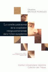 Le contrôle juridictionnel de la coopération intergouvernementale dans l'Union européenne. Contribution au processus de juridictionnalisation de l'Union