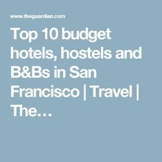 Top 10 budget hotels, hostels and B&Bs in San Francisco | Travel | The…