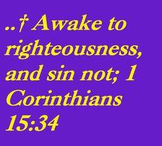 AWAKE TO RIGHTEOUSNESS - 1 CORINTHIANS 15:34