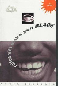 Coffee Will Make You Black : A Novel by April Sinclair (1994, Hardcover)