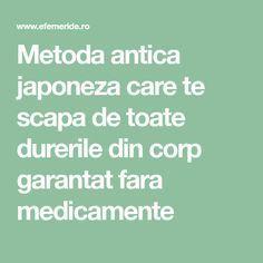 Metoda antica japoneza care te scapa de toate durerile din corp garantat fara medicamente Home Remedies, Good To Know, Health Benefits, Meditation, Health Fitness, Spirituality, Healing, Beauty, Erika