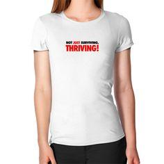 """""""Not Just Surviving, Thriving!"""" Women's T-Shirt"""