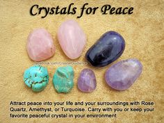 Crystals for Peace — Attract peace into your life and your surroundings with Rose Quartz, Amethyst, or Turquoise. Carry with you or keep your favorite peace crystal in your environment.