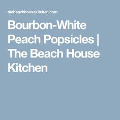 Bourbon-White Peach Popsicles   The Beach House Kitchen