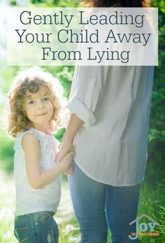 Gently Leading Your Child Away From Lying - All children lie at some point in their early childhood. Stopping it early is important, but doing it gently is even more important.   www.joyinthehome.com