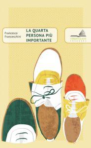 La quarta persona più importante - Francesco Franceschini