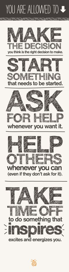 Make the decision, start something, ask for help, help others, take time off to do something that inspires.