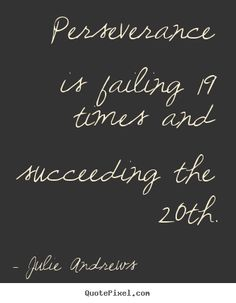 motivational quote perseverance is failing 19 times and succeeding ...