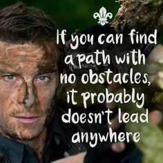 Bear Grylls, path with no obstacles Courage Quotes, Wise Quotes, Qoutes, Survivor Theme, Man Vs Wild, Bear Grylls Survival, Quiet People, Disney Princesses And Princes, I Believe In Love