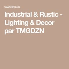 Industrial & Rustic - Lighting & Decor par TMGDZN